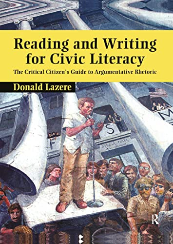 9781594510847: Reading and Writing for Civic Literacy: The Critical Citizen's Guide to Argumentative Rhetoric (Cultural Politics and the Promise of Democracy)