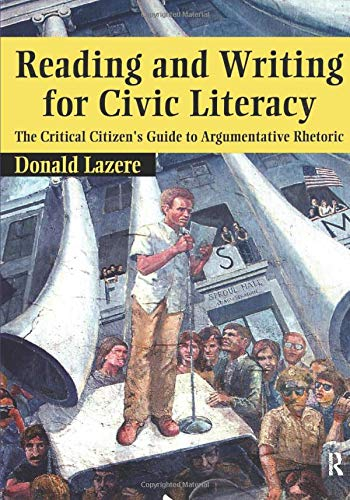9781594510854: Reading and Writing for Civic Literacy: The Critical Citizen's Guide to Argumentative Rhetoric (Cultural Politics and the Promise of Democracy)
