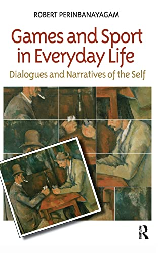 9781594511080: Games and Sports in Everyday Life: Dialogues and Narratives of the Self