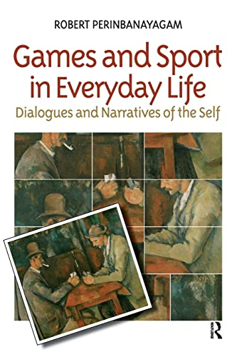 9781594511097: Games and Sport in Everyday Life: Dialogues and Narratives of the Self