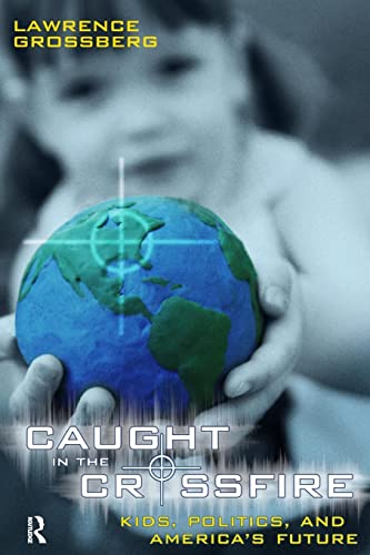 9781594511134: Caught in the Crossfire: Kids, Politics, and America's Future (Cultural Politics and the Promise of Democracy)
