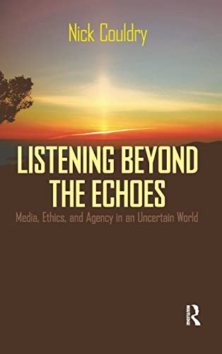 9781594512353: Listening Beyond the Echoes: Media, Ethics, and Agency in an Uncertain World(Cultural Politics & the Promise of Democracy Series) (Cultural Politics and the Promise of Democracy)