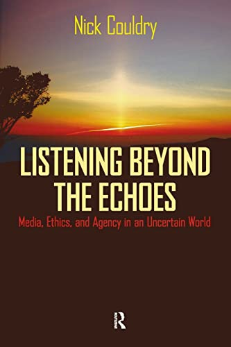 9781594512360: Listening Beyond the Echoes: Media, Ethics, and Agency in an Uncertain World (Cultural Politics and the Promise of Democracy)