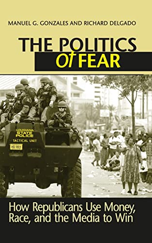 9781594512414: The Politics of Fear: How Republicans Use Money, Race, and the Media to Win