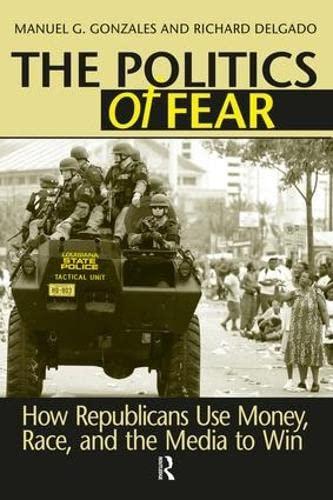 Politics of Fear: How Republicans Use Money,: Manuel G. Gonzales,