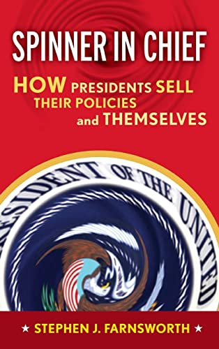 9781594512674: Spinner in Chief: How Presidents Sell Their Policies and Themselves (Media and Power)
