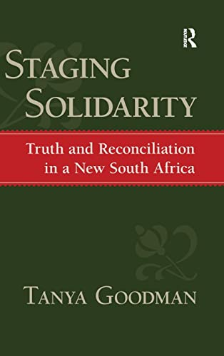 Staging Solidarity: Truth And Reconciliation in a: Tanya Goodman