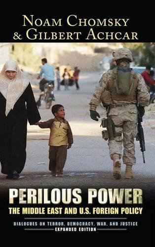 PERILOUS POWER: The Middle East & U.S. Foreign Policy: Dialogues on Terror, Democracy, War, and...