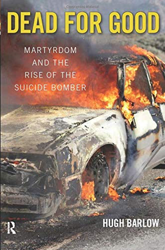 9781594513251: Dead for Good: Martyrdom and the Rise of the Suicide Bomber