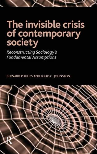 9781594513718: Invisible Crisis of Contemporary Society: Reconstructing Sociology's Fundamental Assumptions (The Sociological Imagination)
