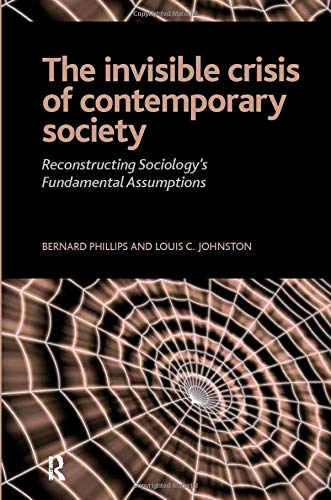 Invisible Crisis of Contemporary Society: Reconstructing Sociology's Fundamental Assumptions (The Sociological Imagination) (1594513724) by Bernard S Phillips; Louis C. Johnston