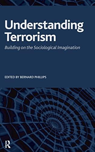Understanding Terrorism: Building on the Sociological Imagination (1594513732) by Phillips, Bernard