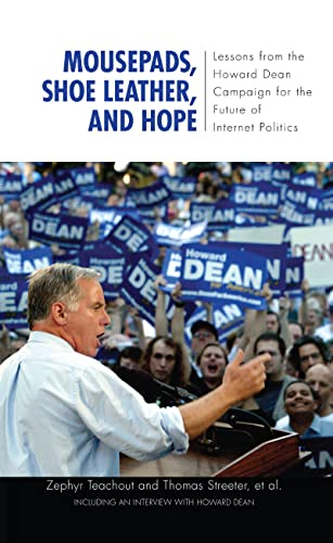9781594514845: Mousepads, Shoe Leather, and Hope: Lessons from the Howard Dean Campaign for the Future of Internet Politics (Media and Power)