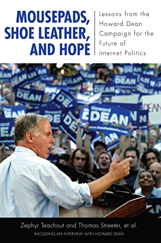 9781594514852: Mousepads, Shoe Leather, and Hope: Lessons from the Howard Dean Campaign for the Future of Internet Politics (Media and Power)