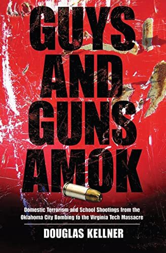 9781594514920: Guys and Guns Amok: Domestic Terrorism and School Shootings from the Oklahoma City Bombing to the Virginia Tech Massacre (The Radical Imagination)