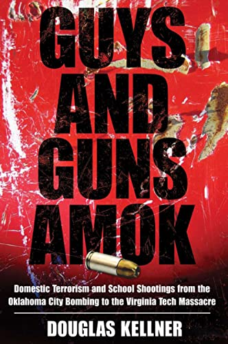 9781594514937: Guys and Guns Amok: Domestic Terrorism and School Shootings from the Oklahoma City Bombing to the Virginia Tech Massacre (Radical Imagination Series)