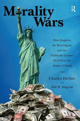 Morality Wars: How Empires, the Born Again and the Politically Correct Do Evil in the Name of Good (1594515123) by Derber, Charles; Magrass, Yale R.