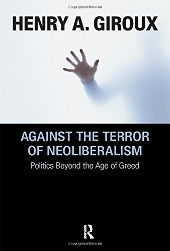 9781594515200: Against the Terror of Neoliberalism: Politics Beyond the Age of Greed (Cultural Politics and the Promise of Democracy)