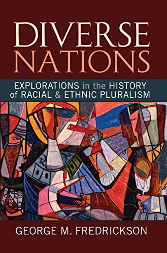 Diverse Nations: Explorations in the History of Racial and Ethnic Pluralism: Fredrickson, George M.