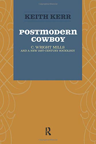 9781594515804: Postmodern Cowboy: C. Wright Mills and a New 21st-century Sociology (The Sociological Imagination)