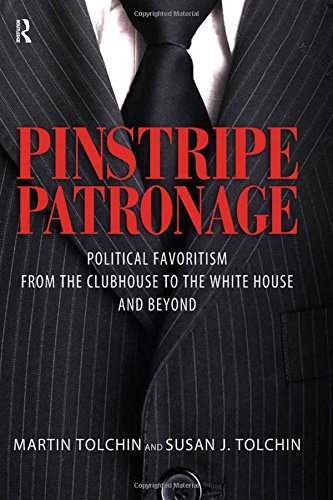 9781594515927: Pinstripe Patronage: Political Favoritism from the Clubhouse to the White House and Beyond