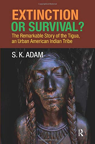 9781594515958: Extinction or Survival?: The Remarkable Story of the Tigua, an Urban American Urban Tribe