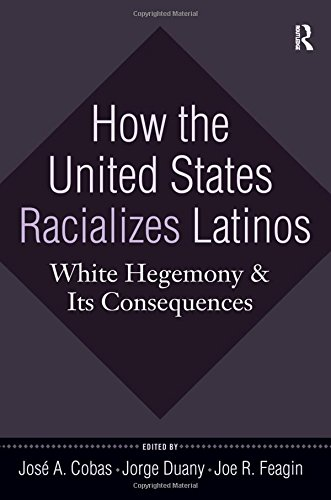 9781594515989: How the United States Racializes Latinos: White Hegemony and Its Consequences