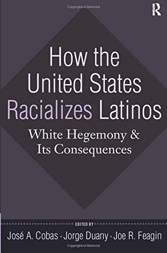 9781594515996: How the United States Racializes Latinos: White Hegemony and Its Consequences