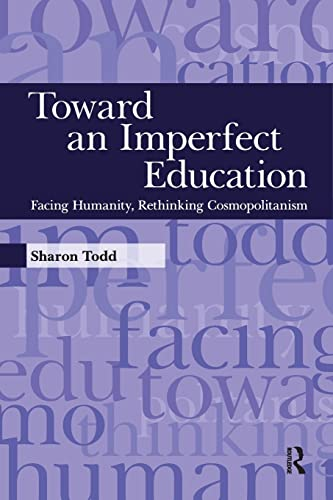 9781594516221: Toward an Imperfect Education: Facing Humanity, Rethinking Cosmopolitanism (Interventions: Education, Philosophy, and Culture)