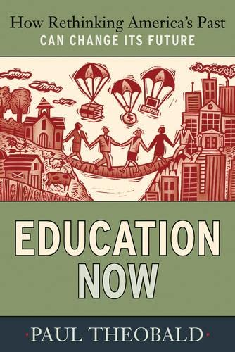 9781594516245: Education Now: How Rethinking America's Past Can Change Its Future