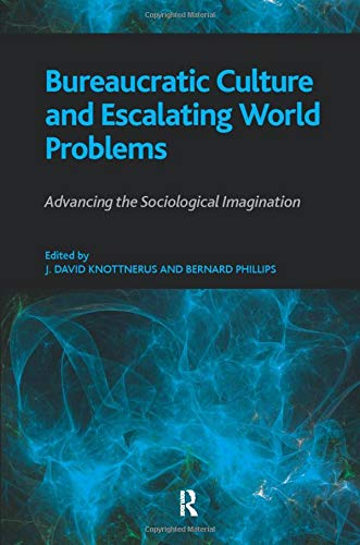 Bureaucratic Culture and Escalating World Problems: Advancing the Sociological Imagination (1594516545) by Bernard S Phillips; J. David Knottnerus