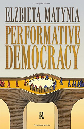 Performative Democracy (The Yale Cultural Sociology Series): Matynia, Elzbieta