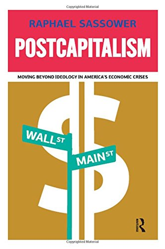 9781594516726: Postcapitalism: Moving Beyond Ideology in America's Economic Crisis