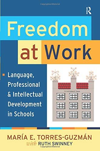 Freedom at Work: Language, Professional, and Intellectual Development in Schools (Series in ...
