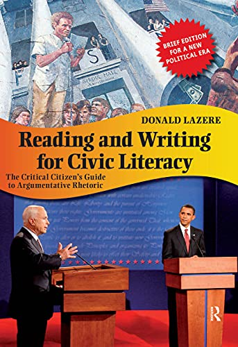9781594517105: Reading and Writing for Civic Literacy: The Critical Citizen's Guide to Argumentative Rhetoric (Cultural Politics and the Promise of Democracy)