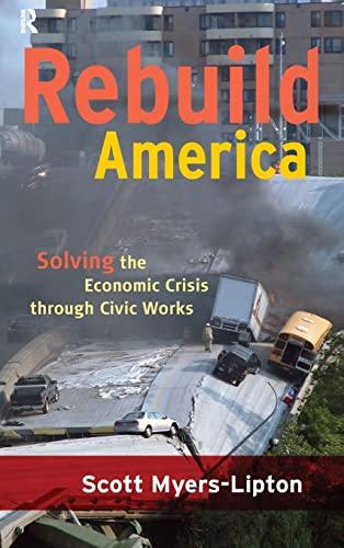 Rebuild America: Solving the Economic Crisis Through Civic Works: Scott Myers-Lipton