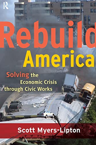 Rebuild America: Solving the Economic Crisis Through Civic Works (Paperback): Scott Myers-Lipton