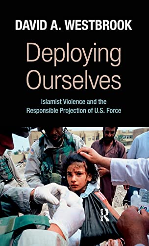 9781594517433: Deploying Ourselves: Islamist Violence, Globalization, and the Responsible Projection of U.S. Force (Great Barrington Books)