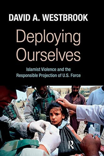 9781594517440: Deploying Ourselves: Islamist Violence, Globalization, and the Responsible Projection of U.S. Force (Great Barrington Books)