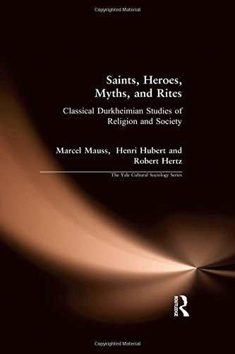 Saints, Heroes, Myths, and Rites: Classical Durkheimian: Marcel Mauss, Henri
