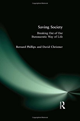 Saving Society: Breaking Out of Our Bureaucratic Way of Life (The Sociological Imagination) (1594517762) by Bernard S Phillips; David Christner