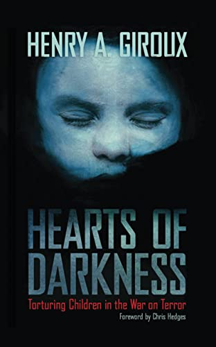 9781594518256: Hearts of Darkness: Torturing Children in the War on Terror (The Radical Imagination)