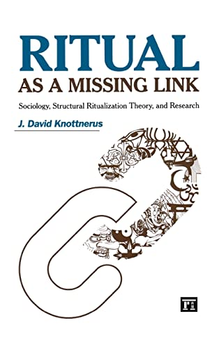 Ritual as a Missing Link: Sociology, Structural Ritualization Theory, and Research (The ...