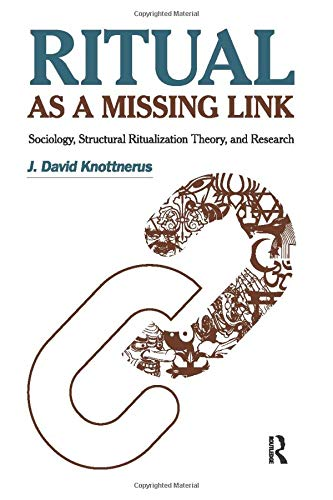 Ritual as a Missing Link: Sociology, Structural Ritualization Theory, and Research: J. David ...