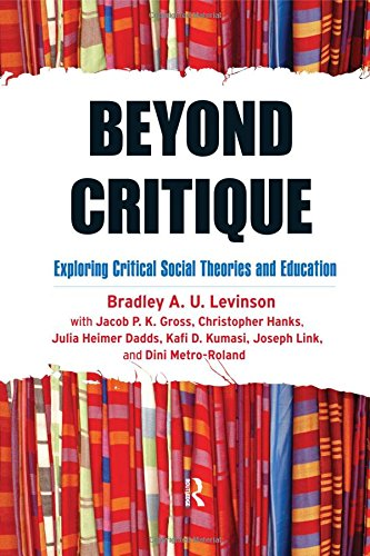 Beyond Critique: Exploring Critical Social Theories and: Bradley A. Levinson;
