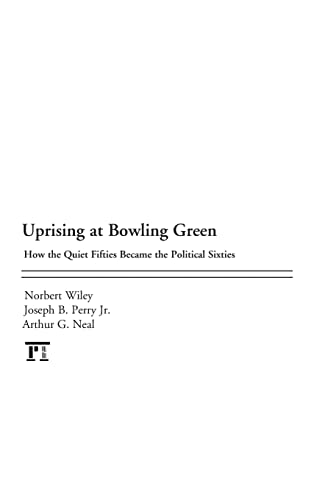 Uprising at Bowling Green: How the Quiet Fifties Became the Political Sixties: Wiley, Norbert; ...