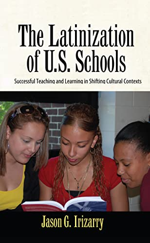 9781594519581: Latinization of U.S. Schools: Successful Teaching and Learning in Shifting Cultural Contexts (Series in Critical Narrative)