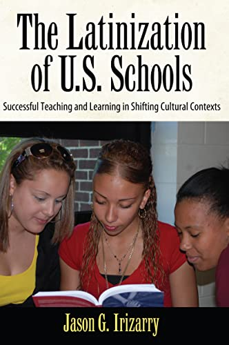 9781594519598: Latinization of U.S. Schools: Successful Teaching and Learning in Shifting Cultural Contexts (Series in Critical Narrative)