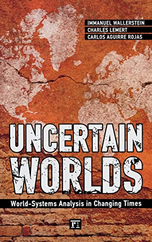 9781594519789: Uncertain Worlds: World-systems Analysis in Changing Times (Great Barrington Books)