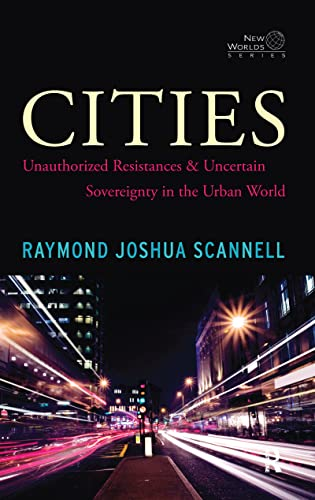 9781594519802: Cities: Unauthorized Resistances and Uncertain Sovereignty in the Urban World (New Worlds (Hardcover))
